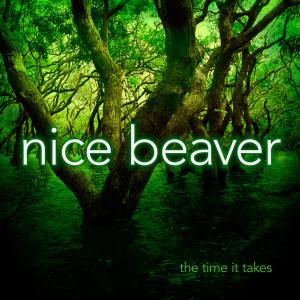 NiceBeaver-TheTimeItTakes