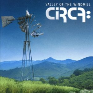 Circa - Valley Of The Windmill