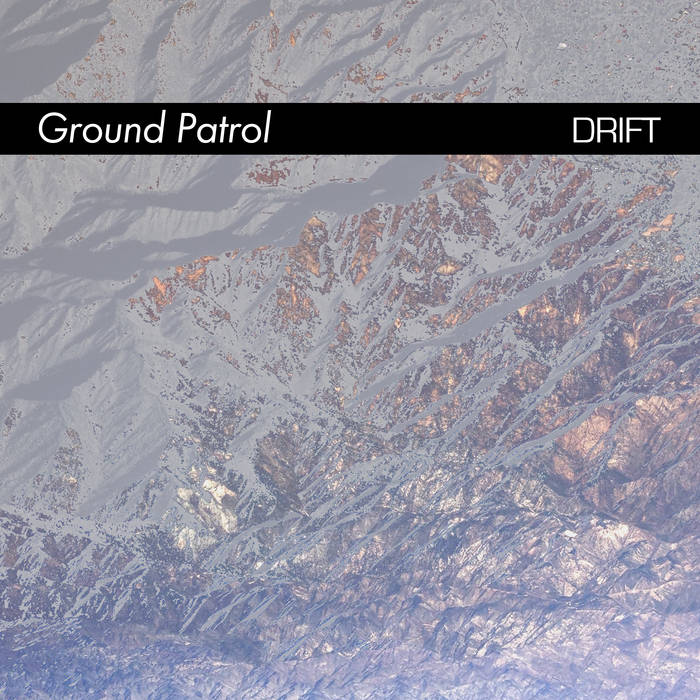 Ground Patrol - Drift (Art As Catharsis, 2017)