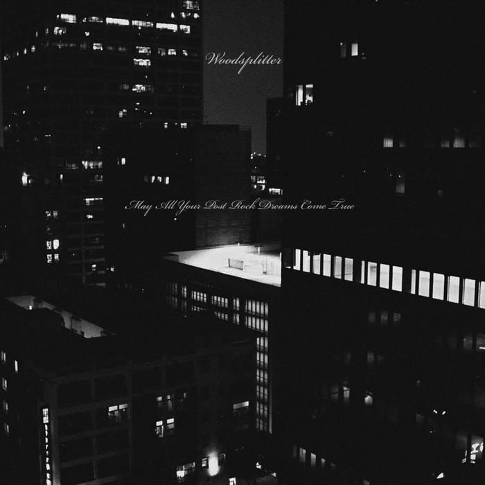 Woodsplitter (Ben McLeod) - May All Your Post Rock Dreams Come True (2017)