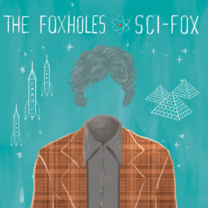 The Foxholes - Sci-Fox (unsigned, 2017)