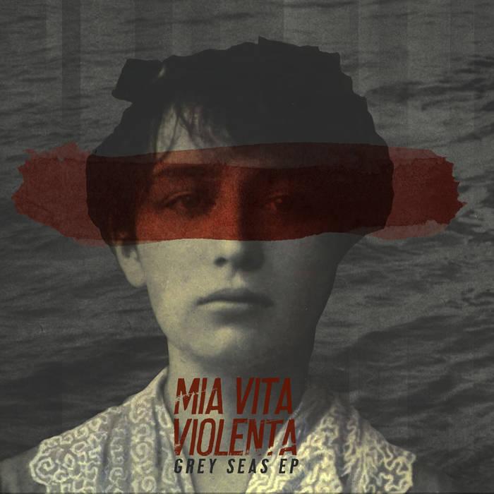 Mia Vita Violenta - Grey Seas (Atypeek, 2018), Frontcover
