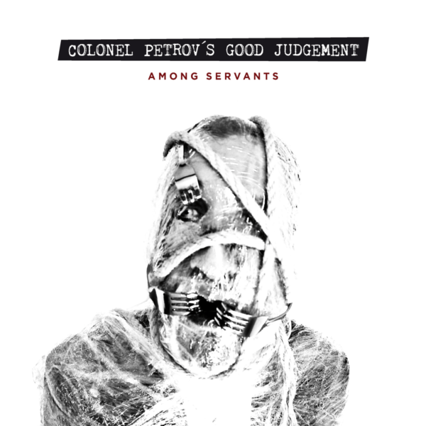 Colonel Petrov's Good Judgment – Among Servants (2018)
