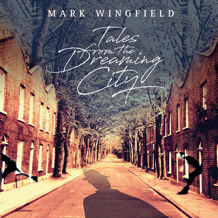 Mark Wingfield - Tales From The Dreaming City (Moonjune, 2018)
