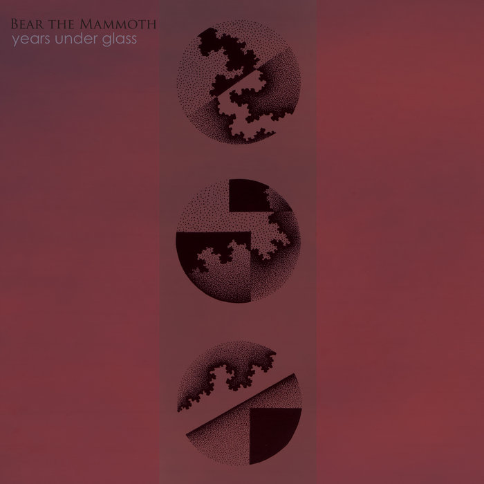 Bear The Mammoth - Years Under Glass (Art As Catharsis, 2018)