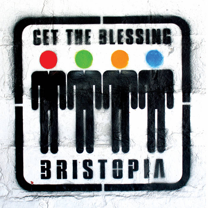 Get The Blessing - Bristopia (2018)