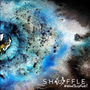Shuffle - #WontTheyFade? (Klonosphere, 2018)