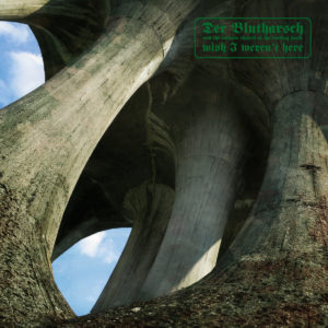 Der Blutharsch And The Infinite Church Of The Leading Hand - Wish I Weren't Here