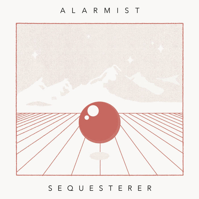 Alarmist - Sequesterer (Art As Catharsis, 2019)