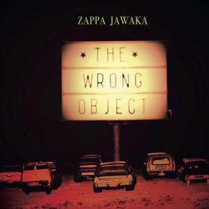 The Wrong Object - Zappa Jawaka (Off Record, 2018)