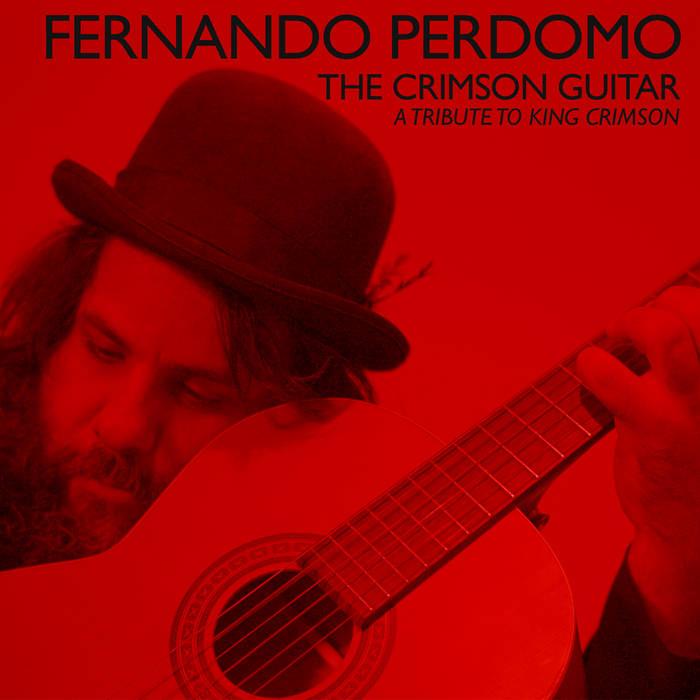 Fernando Perdomo - The Crimson Guitar: A Tribute To King Crimson (Fernando Perdomo - The Crimson Guitar: A Tribute To King Crimson (Cherry Red/JFK, 2019)