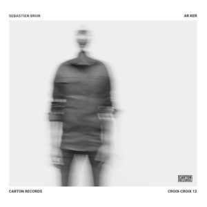 Seb Brun - Ar Ker (Carton/Coax/MaisonTempete, 12.6.20)