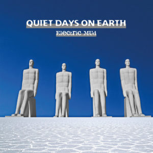 lectric Mud – Quiet Days On Earth (unsigned/Timezone, 24.7.20)