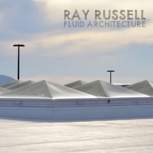 Ray Russell - Fluid Architecture (Cuneiform, 18.9.20)