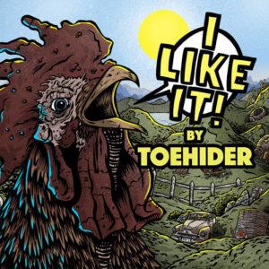Toehider - I LIKE IT! (Bird's Robe, 11.9.20)