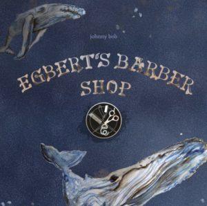 Johnny Bob – Egbert's Barber Shop (KombüseSchallerzeugnisse/Broken Silence, 4.9.20)