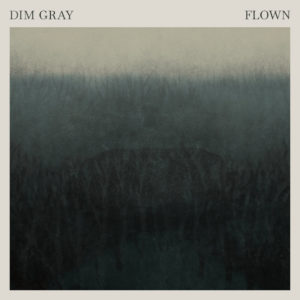 Dim Gray – Flown (unsigned, 12.6.20)