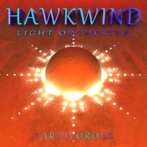 Hawkwind Light Orchestra - Carnivorous (Cherry Red, 16.10.20)