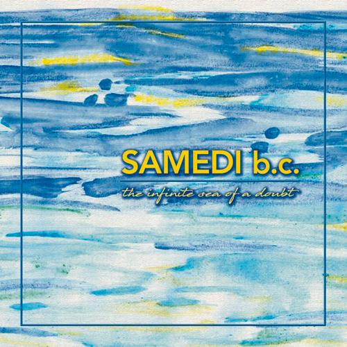 Samedi b.c. - The Infinite Sea Of A Doubt (unsigned, 26.7.19)