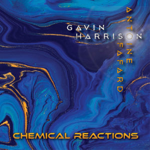 Gavin Harrison & Antoine Fafard - Chemical Reactions (Alliance Entertainment/Amplified, 11.12.20)