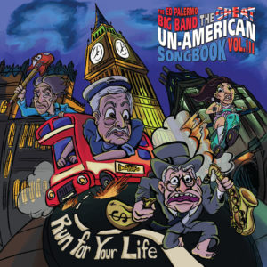 The Ed Palermo Big Band - The Great Un-American Songbook Vol. III: Run for Your Life (Cuneiform, 6.11.20)