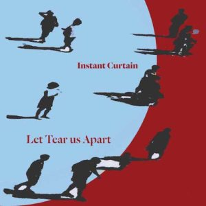 Instant Curtain – Let Tear Us Apart (unsigned/GTMusic, 2.7.20)
