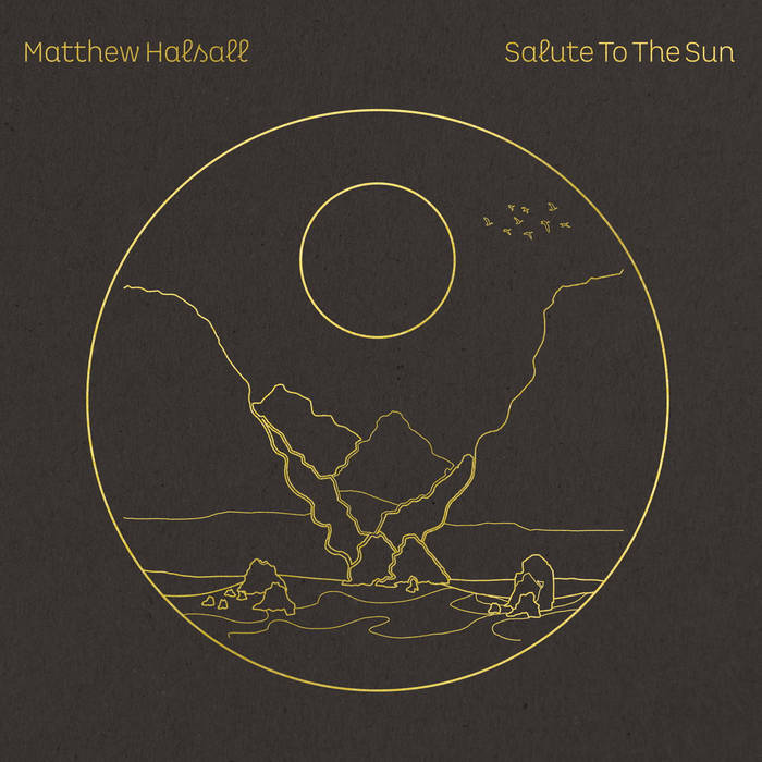 Matthew Halsall - Salute To The Sun (Gondwana, 21.11.20)