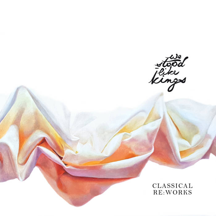 We Stood Like Kings – Classical Re:Works (Kapitaen Platte/Cargo, 2.10.20)