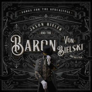 Jason Bieler & The Baron Von Bielski Orchestra - Songs For The Apocalypse (Frontiers/Soulfood, 22.1.21)