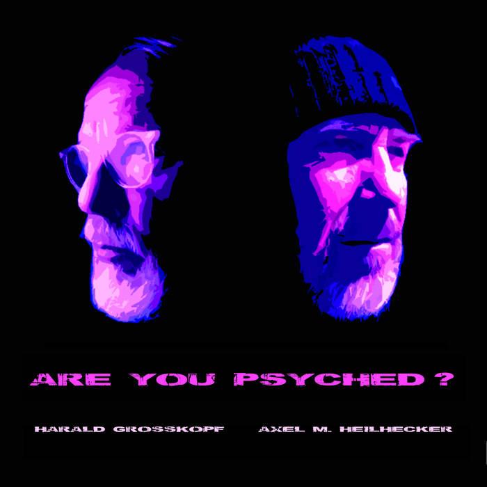 Harald Grosskopf & Axel M. Heilhecker - Are You Psyched? (Phonokultur, 1.9.20)