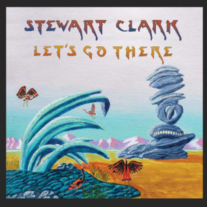 Stewart Clark – Let's Go There (unsigned, 6.1.21)