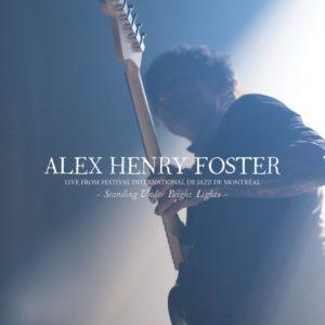 Alex Henry Foster – Standing Under Bright Lights • Live From Festival International De Jazz De Montréal (Hopeful Tragedy Records, 16.04.21)