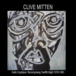 Clive Mitten – Suite Cryptique: Recomposing Twelfth Night 1978-1983 (Bumnote/JustforKicks, 2.4.21)