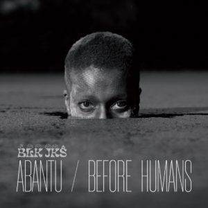 BLK JKS  – Abantu / Before Humans (Glitterbeat, 21.05.21)