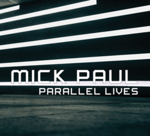 Mick Paul - Parallel Lives (unsigned, 09.06.21)