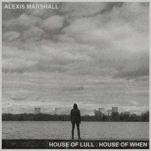Alexis Marshall – House Of Lull . House Of When (Sargent House, 23.07.21)