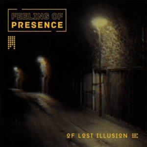 Feeling of Presence – Of Lost Illusion (Tonzonen/Soulfood, 06.08.21)