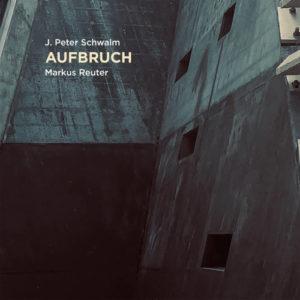 J. Peter Schwalm, Markus Reuter - Aufbruch (RareNoise, 16.07.21)