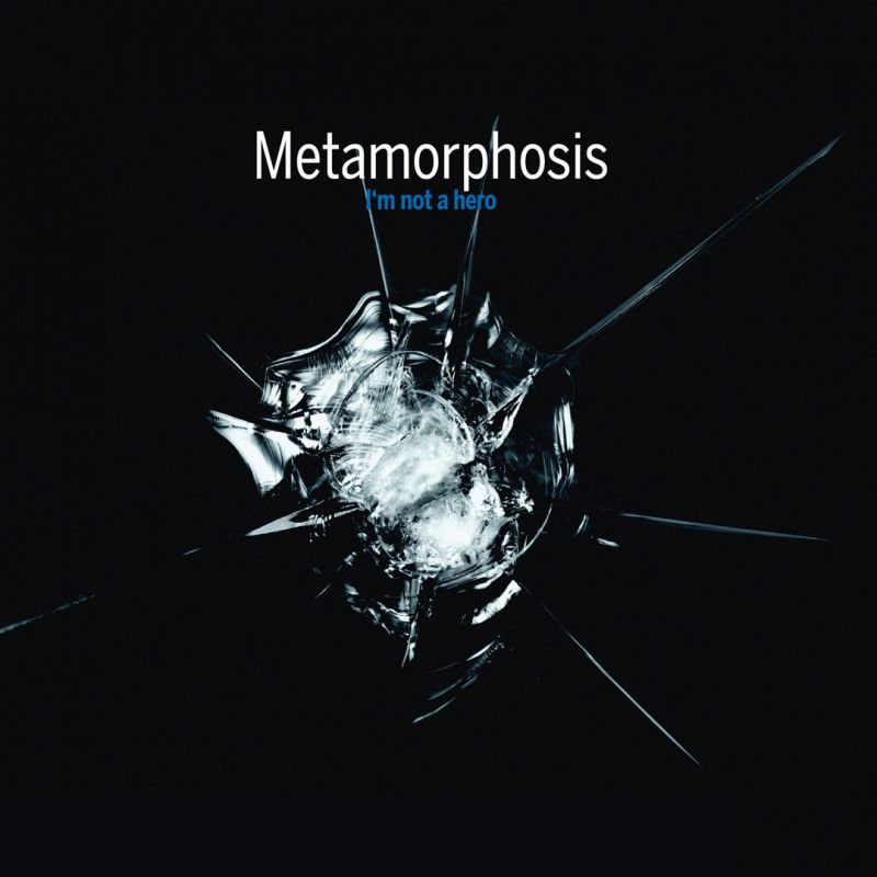 Metamorphosis - I´m not a hero (PPR, 09.07.21)