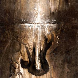Kristoffer Gildenlöw – Let Me Be A Ghost (NewJokeMusic/DutchMusicWorks, 03.09.21)