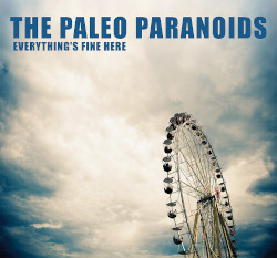 The Paleo Paranoids – Everything's Fine Here (unsigned/Zoundr, 14.7.21)
