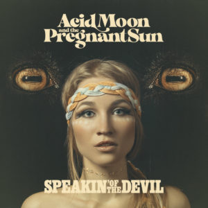 Acid Moon and the Pregnant Sun - Speakin' of the Devil (Tonzonen/Soulfood, 2020/15.10.21)