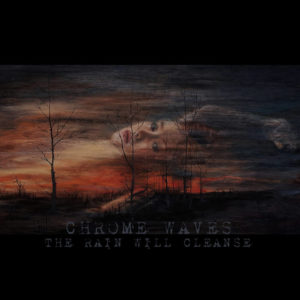Chrome Waves – The Rain Will Cleanse (Disorder Recordings/Transcending Records, 10.09.21)